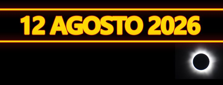 ECLISSI TOTALE SOLARE - 12 AGOSTO 2026